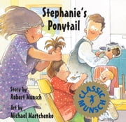 Stephanie's Ponytail: Read-Aloud Edition - Read-Aloud Edition ebook by Robert Munsch