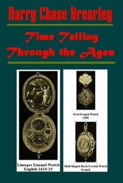 Time Telling Through the Ages (Illustrated) ebook by Harry Chase Brearley