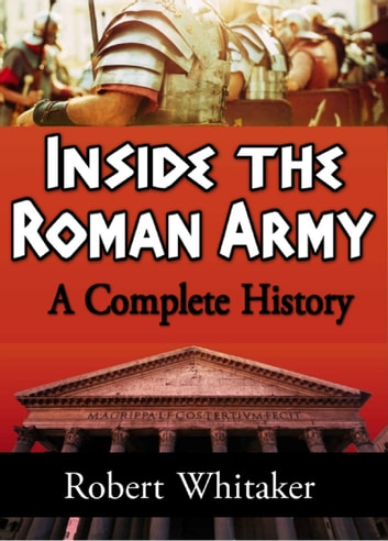 Inside the Roman Army - A Complete History ebook by Robert Whitaker