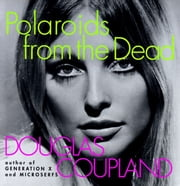 Polaroids from the Dead - And Other Short Stories ebook by Douglas Coupland