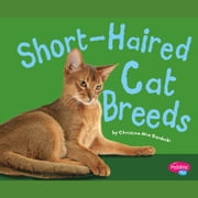Short-Haired Cat Breeds audiobook by Christina Mia Gardeski