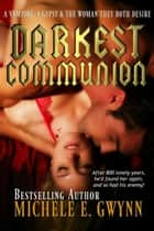 Darkest Communion ebook by Michele E. Gwynn