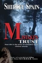 Mistaken Trust - (Book 1 of 6 in the dark and chilling Jewels Trust M.U.R.D.E.R Series) ebook by Shirley Spain