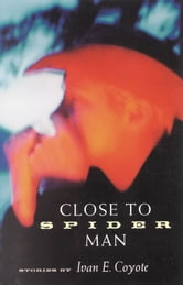 Close to Spider Man ebook by Ivan E. Coyote