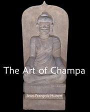 The Art of Champa ebook by Jean-François Hubert