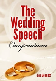 The Wedding Speech Compendium ebook by Lee Bennett