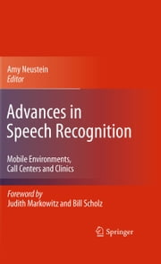 Advances in Speech Recognition - Mobile Environments, Call Centers and Clinics ebook by Amy Neustein