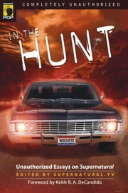 In the Hunt - Unauthorized Essays on Supernatural ebook by Supernatural. tv