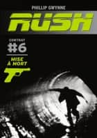 Rush (Contrat 6) - Mise à mort ebook by Phillip Gwynne, Antoine Pinchot