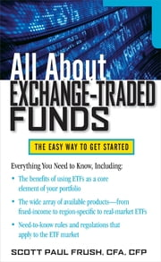 All About Exchange-Traded Funds ebook by Scott Frush