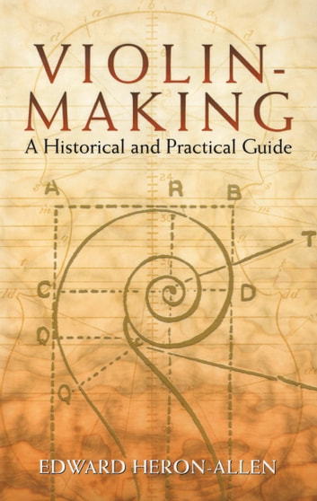 Violin-Making - A Historical and Practical Guide ebook by Edward Heron-Allen