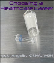 Choosing a Healthcare Career ebook by Nick Angelis