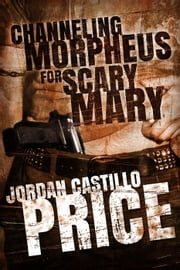 Channeling Morpheus for Scary Mary (Ebook Box Set) - Channeling Morpheus ebook by Jordan Castillo Price