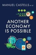 Another Economy is Possible - Culture and Economy in a Time of Crisis ebook by Manuel Castells