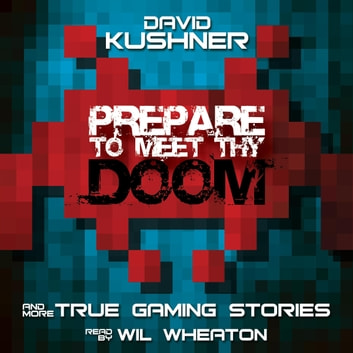 Prepare to Meet Thy Doom: And More True Gaming Stories audiobook by David Kushner
