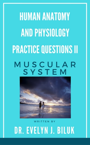 Human Anatomy and Physiology Practice Questions II: Muscular System ...