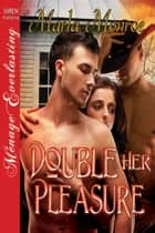 Double Her Pleasure ebook by Marla Monroe