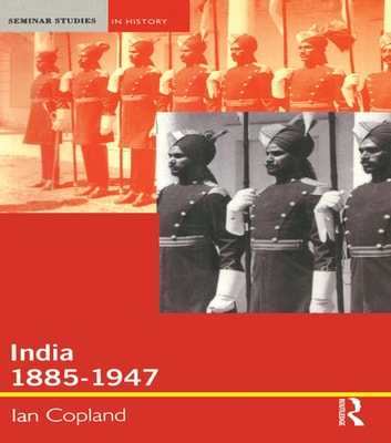 India 1885-1947 - The Unmaking of an Empire ebook by Ian Copland