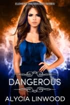 Dangerous (Element Preservers, Book 1) 電子書 by Alycia Linwood