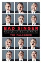 Bad Singer - The Surprising Science of Tone Deafness and How We Hear Music ebook by Tim Falconer