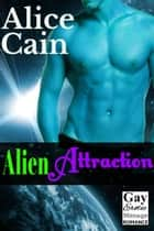 Alien Attraction [Gay ménage romance] ebook by Alice Cain