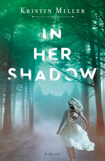 In Her Shadow - A Novel ebook by Kristin Miller