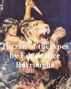 Tarzan of the Apes, First Novel of the Tarzan Series ebook by Edgar Rice Burroughs