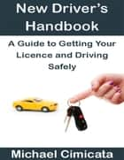 New Driver's Handbook: A Guide to Getting Your Licence and Driving Safely ebook by Michael Cimicata