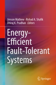 Energy-Efficient Fault-Tolerant Systems ebook by Jimson Mathew,Rishad A. Shafik,Dhiraj K. Pradhan