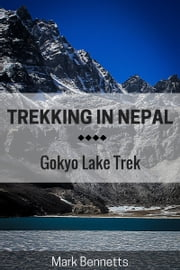 Trekking in Nepal: Gokyo Lake ebook by Mark Bennetts