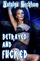 Betrayed And Fucked ebook by Natalya Beckham