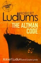 Robert Ludlum's The Altman Code - A Covert-One Novel ebook by