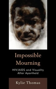 Impossible Mourning - HIV/AIDS and Visuality After Apartheid ebook by Kylie Thomas
