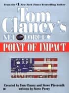 Tom Clancy's Net Force: Point of Impact ebook by Tom Clancy, Steve Pieczenik, Steve Perry