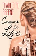 Canvas for Love ebook by Charlotte Greene