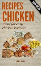 CHICKEN RECIPES - Ideas for easy chicken recipes!? - Books #1: You Still Have Breakfast/Lunch/Dinner In ONE, #1 ebook by Agata Naiara