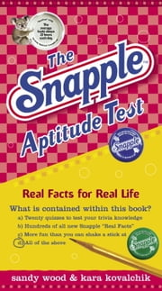 The Snapple Aptitude Test - Real Facts for Real Life ebook by Sandy Wood,Kara Kovalchik