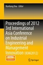 Proceedings of 2012 3rd International Asia Conference on Industrial Engineering and Management Innovation (IEMI2012) ebook by Runliang Dou