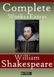 William Shakespeare: Complete works + Extras - 73 titles (Annotated and illustrated) ebook by William Shakespeare,Shakespeare