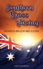 Southern Cross Rising - The Southern Skyes Series, #5 ebook by Sharyn Bradford Lunn