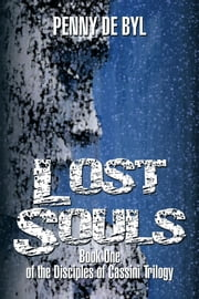 Lost Souls - Book One of the Disciples of Cassini Trilogy ebook by Penny de Byl