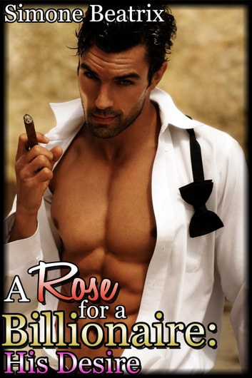 A Rose for a Billionaire: His Desire (Rough Domination Erotica) - Billionaire Domination, #1 ebook by Simone Beatrix