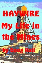 Haywire My Life in the Mines ebook by Doug Hall