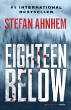 Eighteen Below ebook by Rachel Willson-Broyles, Stefan Ahnhem