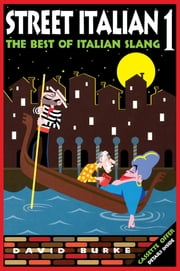 Street Italian 1 - The Best of Italian Slang ebook by David Burke