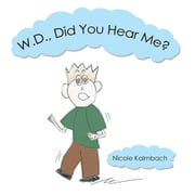W.D., Did You Hear Me? ebook by Nicole Kalmbach