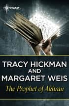 The Prophet of Akhran ebook by Margaret Weis, Tracy Hickman