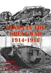 Tanks In The Great War, 1914-1918 [Illustrated Edition] ebook by Major-General J.F.C. Fuller DSO