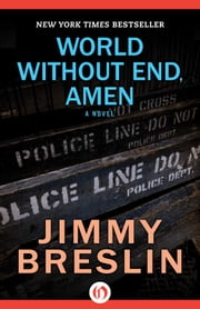 World Without End, Amen - A Novel ebook by Jimmy Breslin