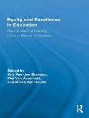Equity and Excellence in Education - Towards Maximal Learning Opportunities for All Students ebook by Kris Van den Branden,Piet Van Avermaet,Mieke Van Houtte